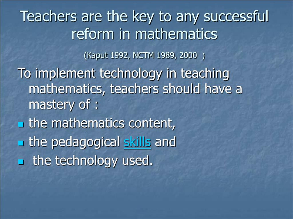 Teachers are the key to any successful reform in mathematics