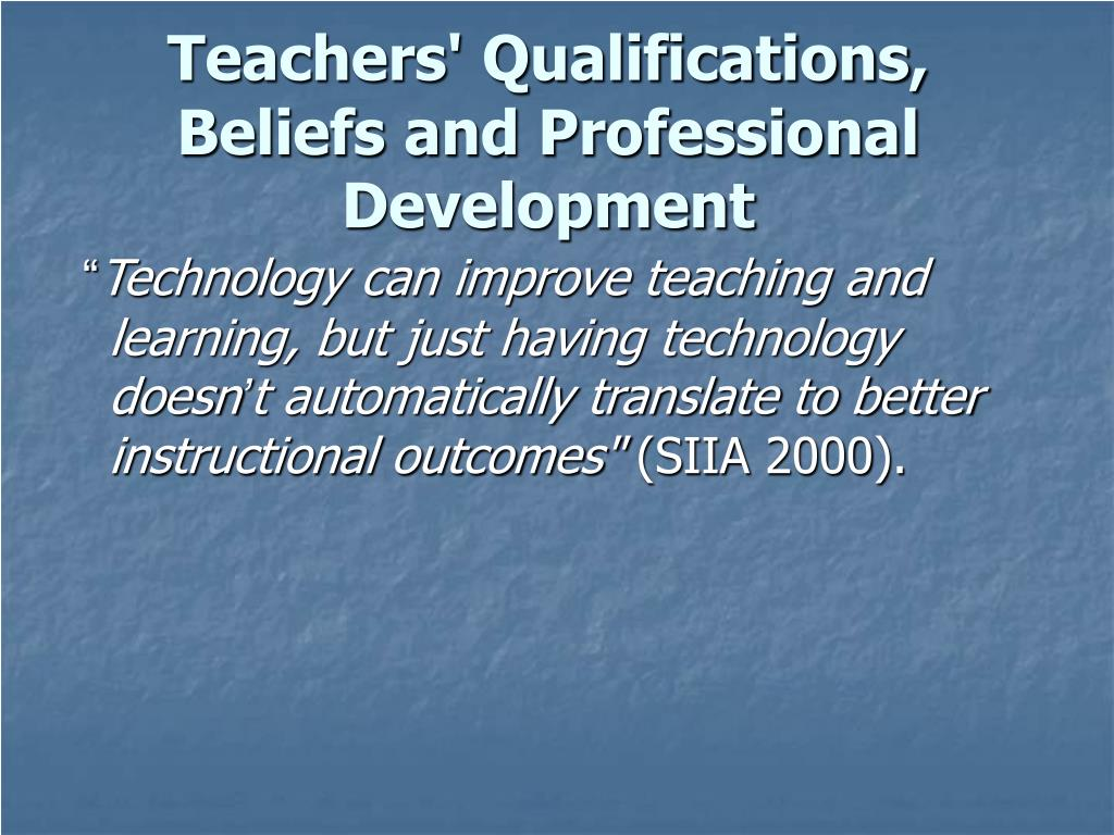 Teachers' Qualifications, Beliefs and Professional Development