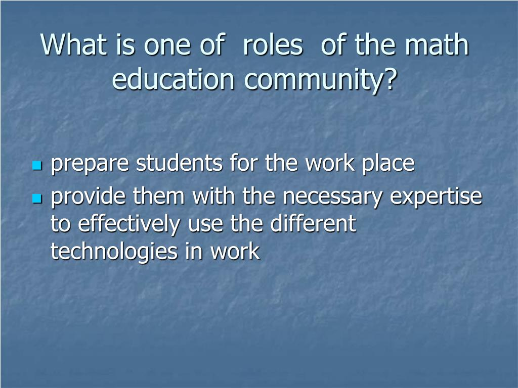 What is one of  roles  of the math education community?