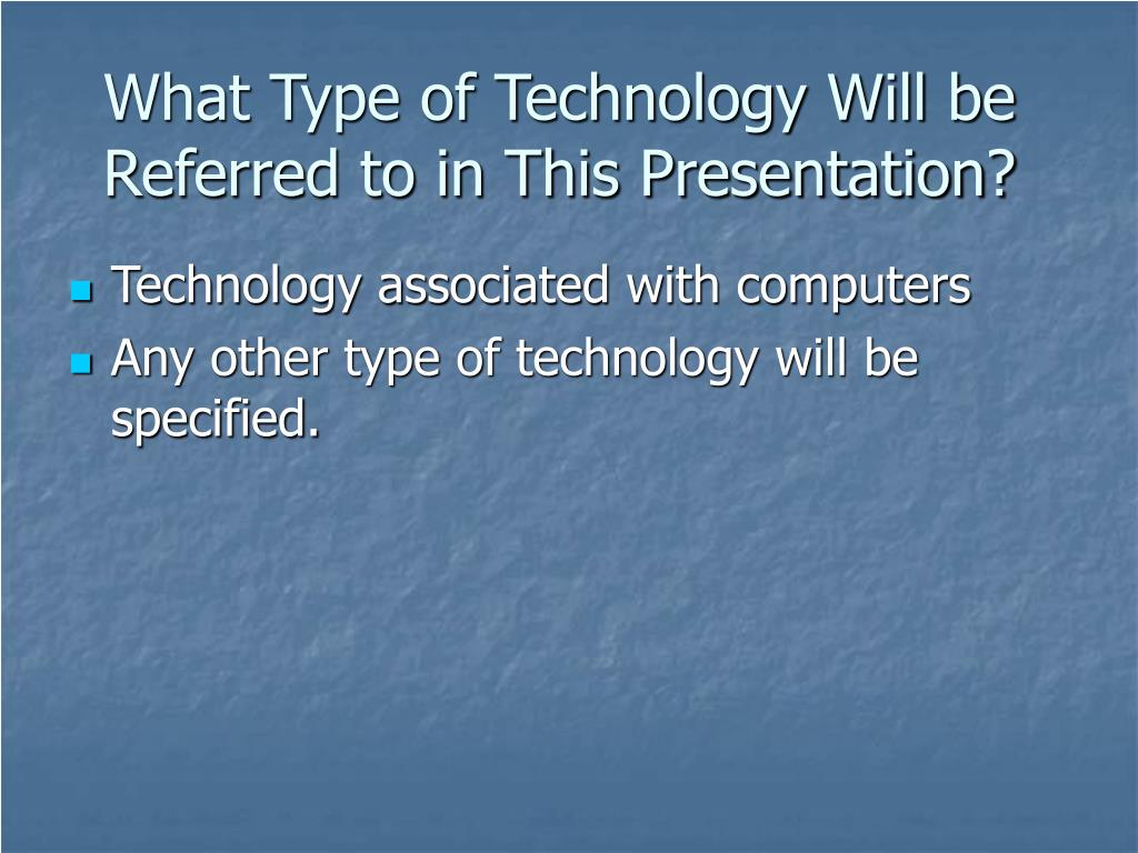 What Type of Technology Will be Referred to in This Presentation?
