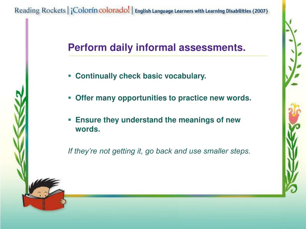 Perform daily informal assessments.