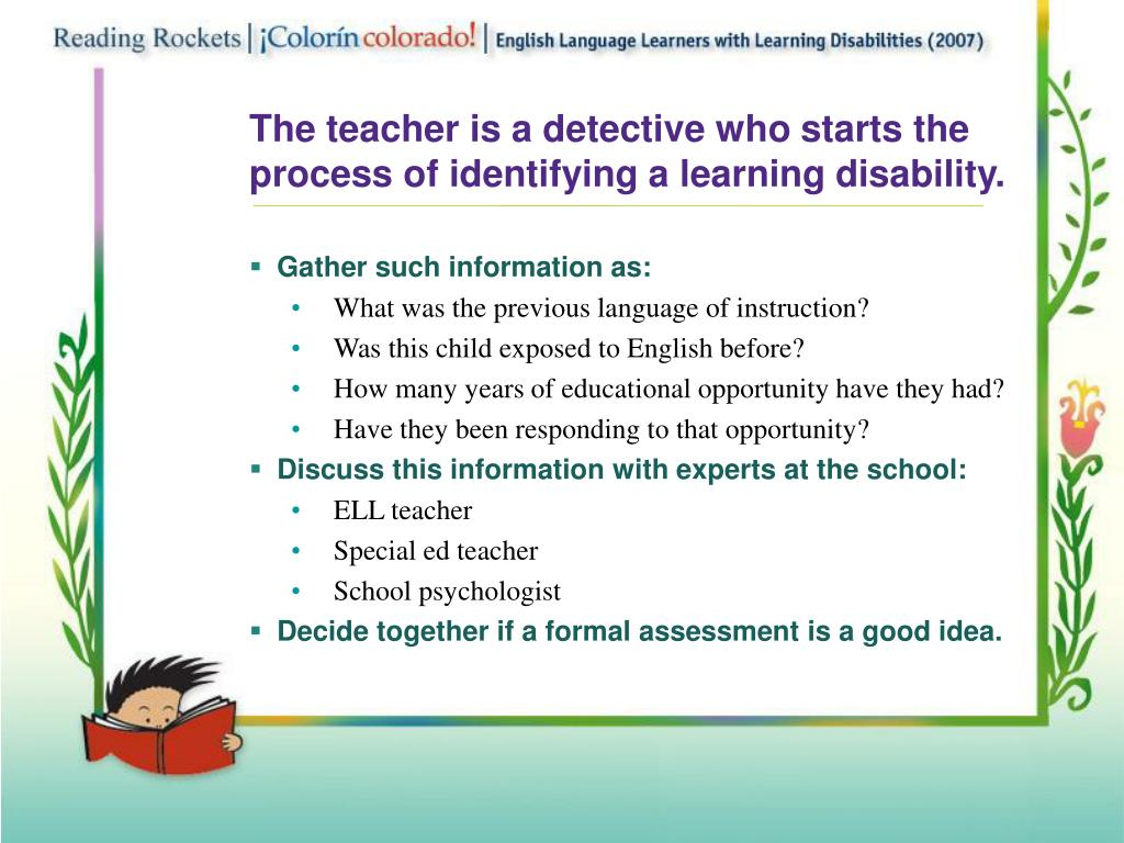The teacher is a detective who starts the process of identifying a learning disability.
