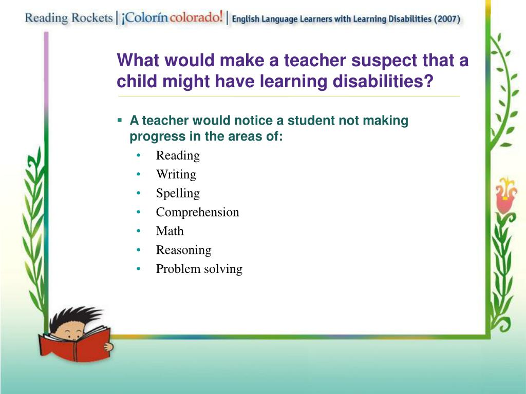 What would make a teacher suspect that a child might have learning disabilities?