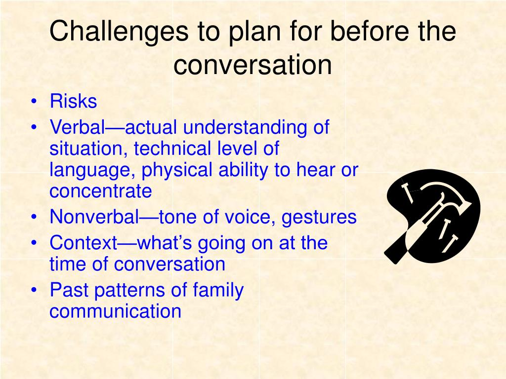 Challenges to plan for before the conversation