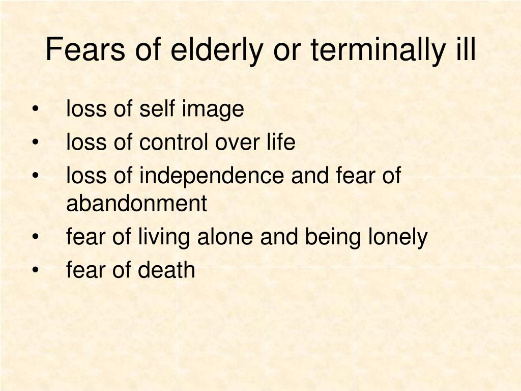 Fears of elderly or terminally ill