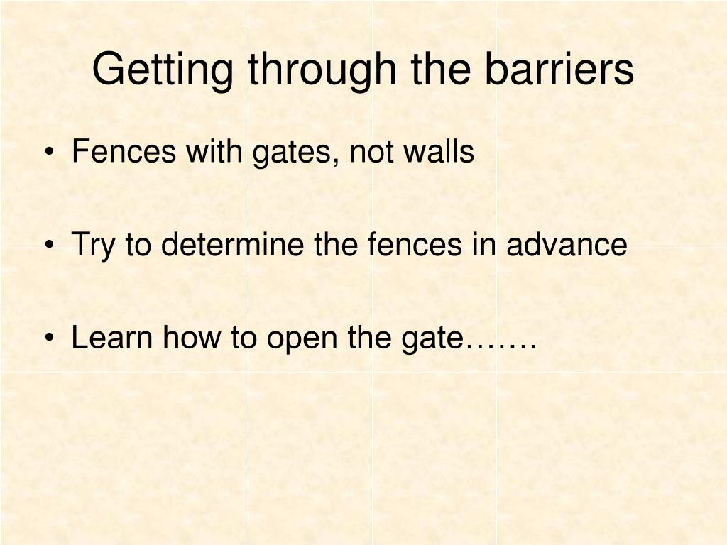 Getting through the barriers