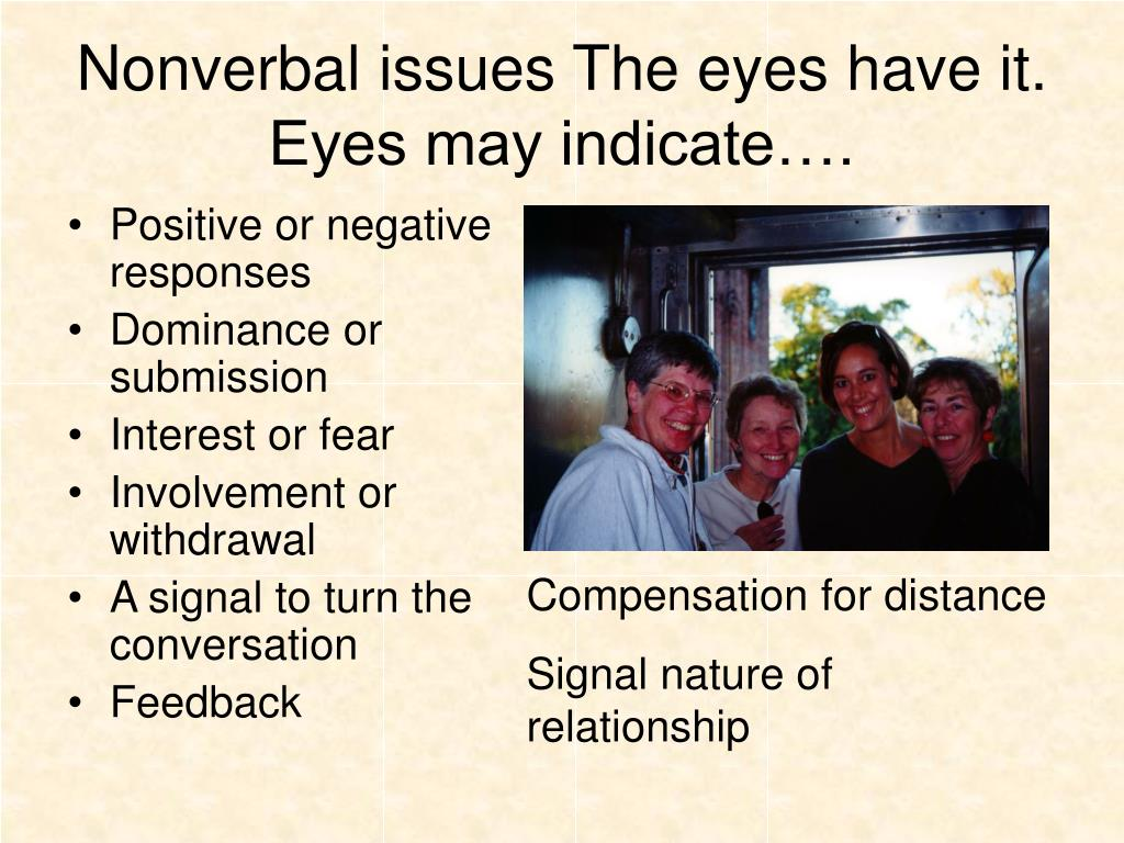 Nonverbal issues The eyes have it. Eyes may indicate….