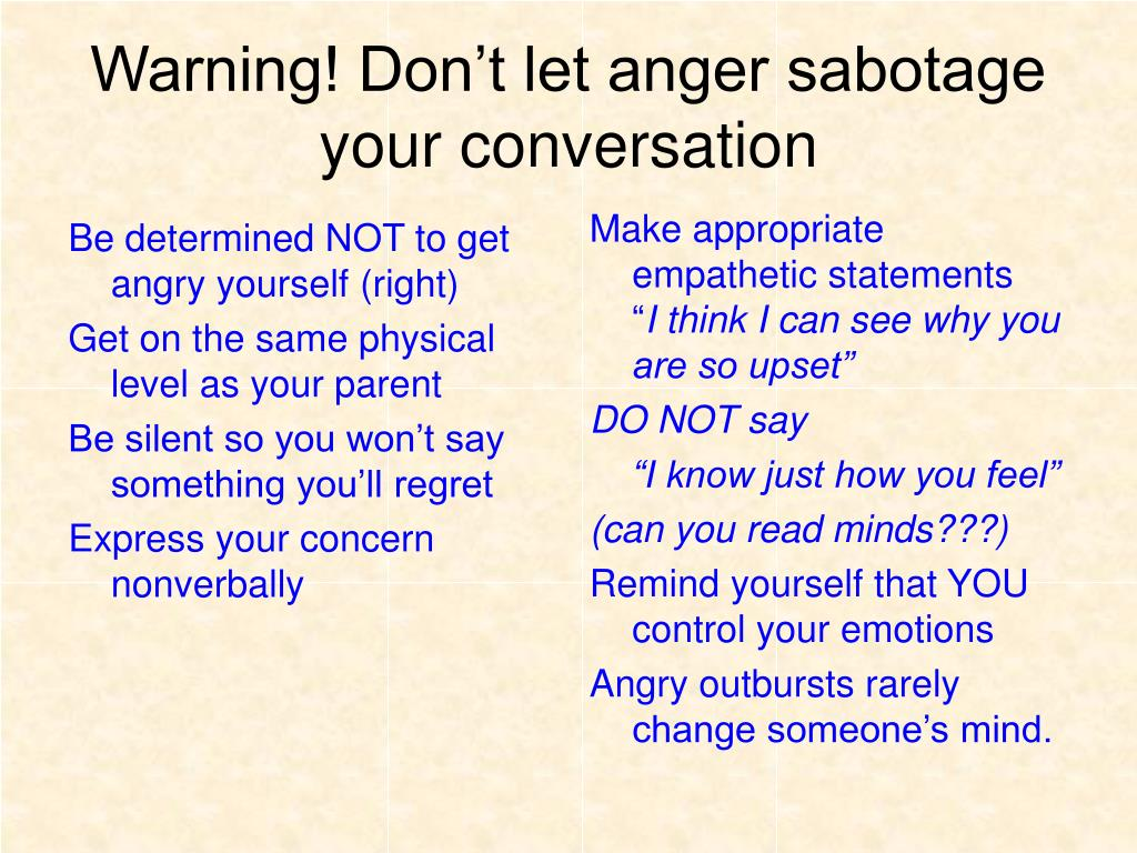 Be determined NOT to get angry yourself (right)