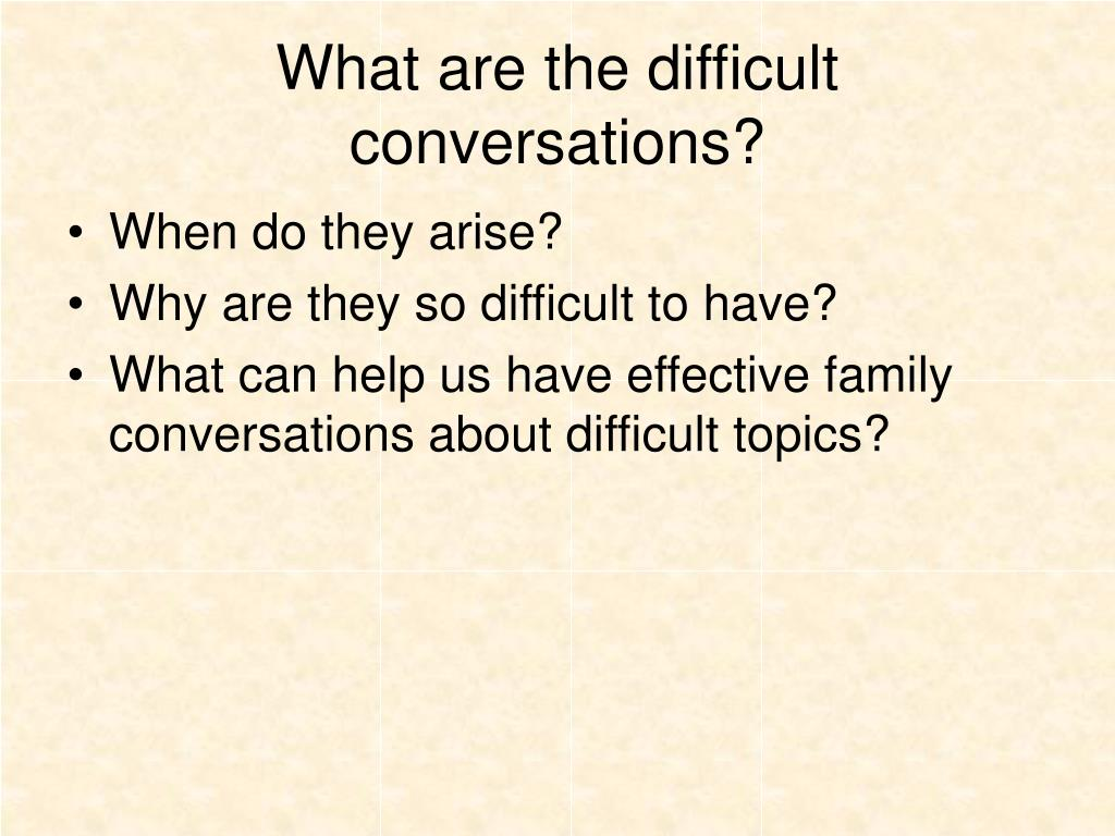 What are the difficult conversations?