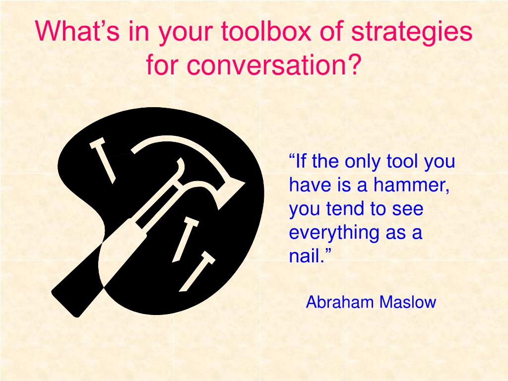 What's in your toolbox of strategies for conversation?