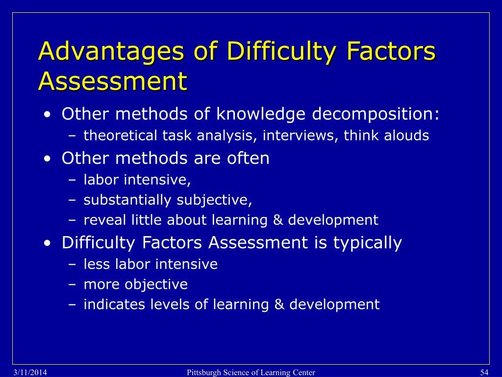 Advantages of Difficulty Factors Assessment