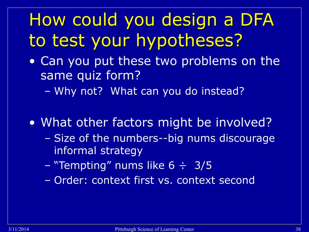 How could you design a DFA to test your hypotheses?