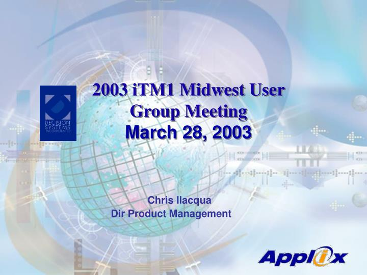 2003 itm1 midwest user group meeting march 28 2003