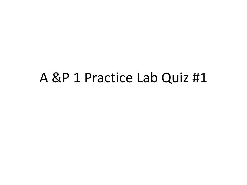 A &P 1 Practice Lab Quiz #1