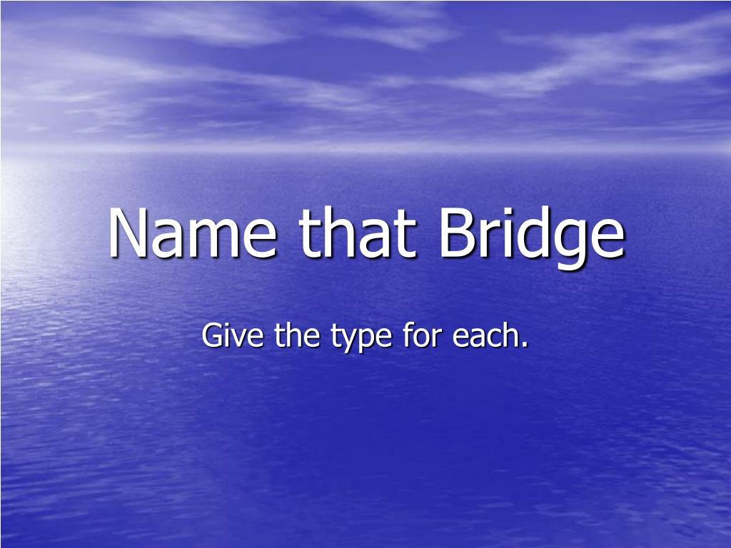 Name that Bridge