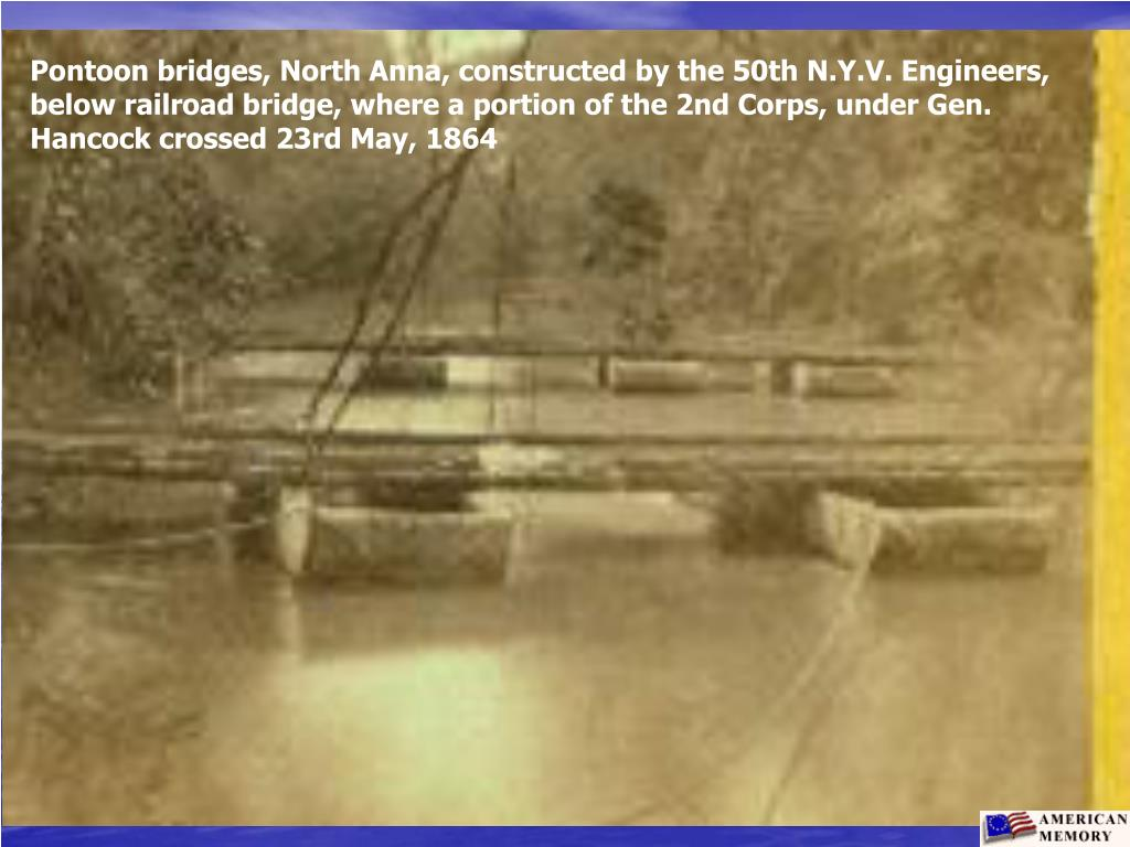 Pontoon bridges, North Anna, constructed by the 50th N.Y.V. Engineers, below railroad bridge, where a portion of the 2nd Corps, under Gen. Hancock crossed 23rd May, 1864