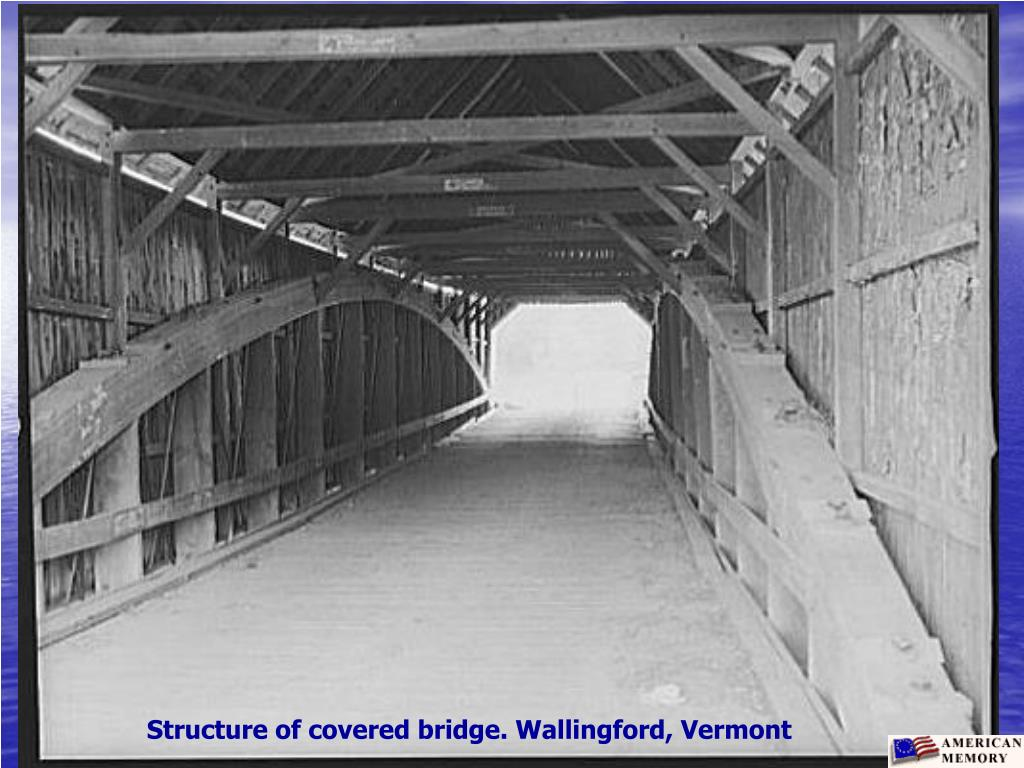 Structure of covered bridge. Wallingford, Vermont