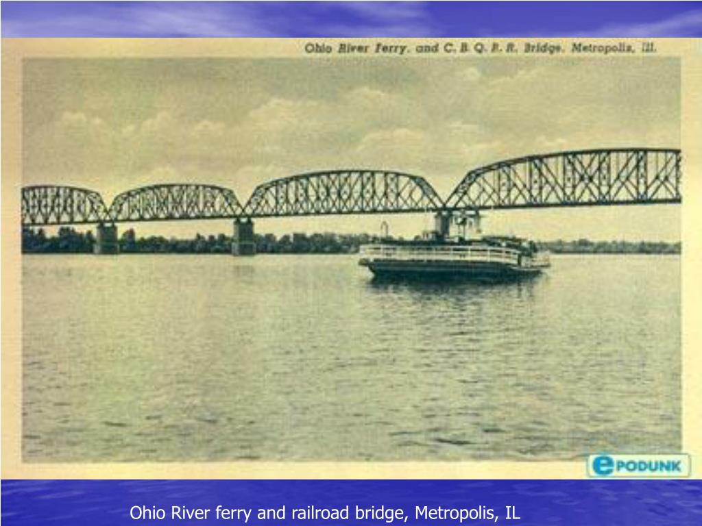 Ohio River ferry and railroad bridge, Metropolis, IL