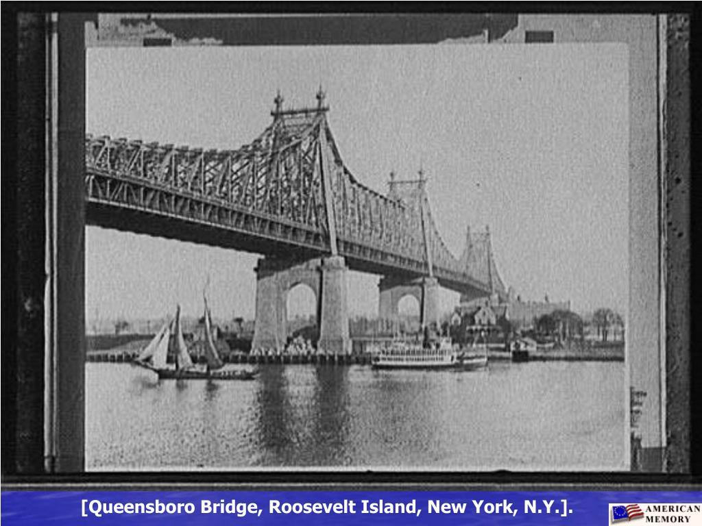 [Queensboro Bridge, Roosevelt Island, New York, N.Y.].