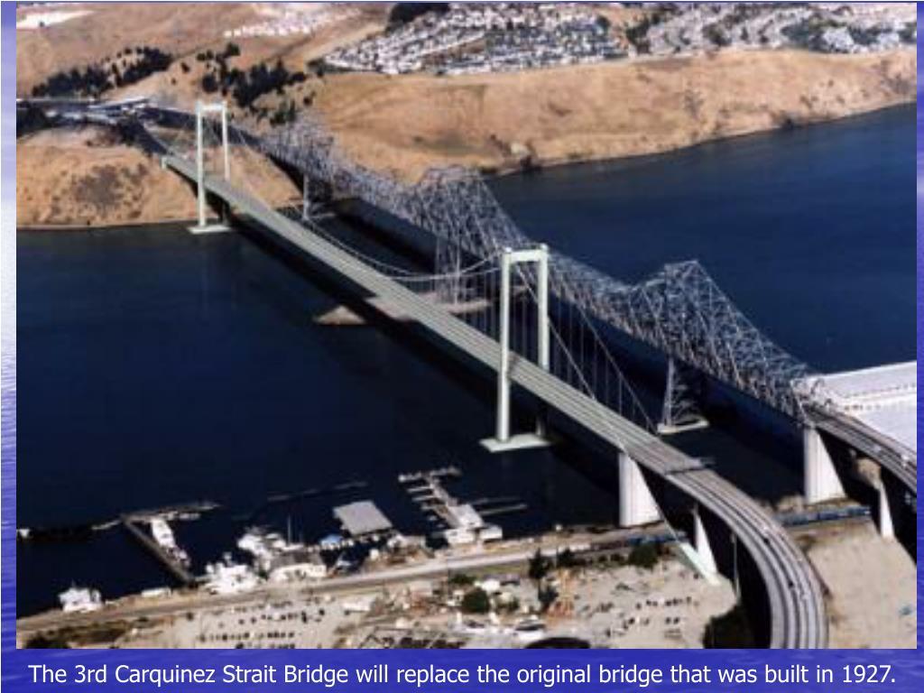 The 3rd Carquinez Strait Bridge will replace the original bridge that was built in 1927.