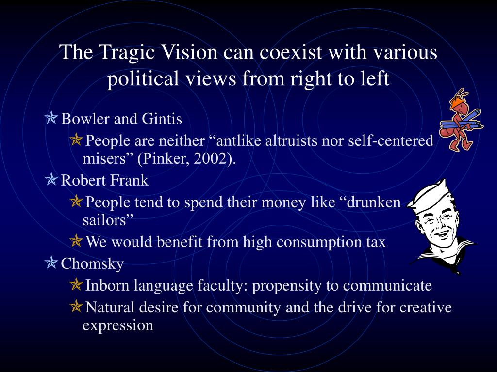 The Tragic Vision can coexist with various political views from right to left