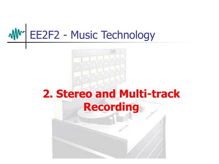 2. Stereo and Multi-track Recording