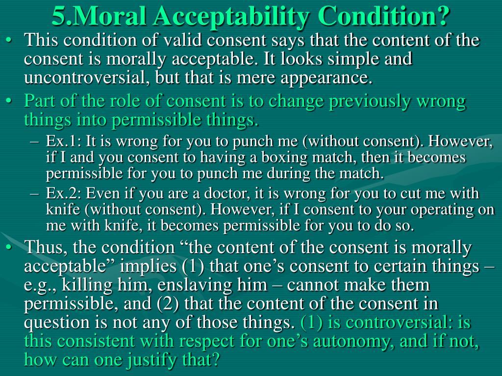 5.Moral Acceptability Condition?