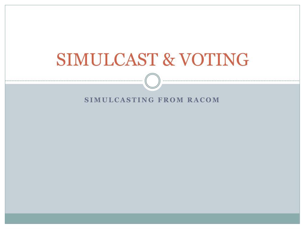 SIMULCAST & VOTING