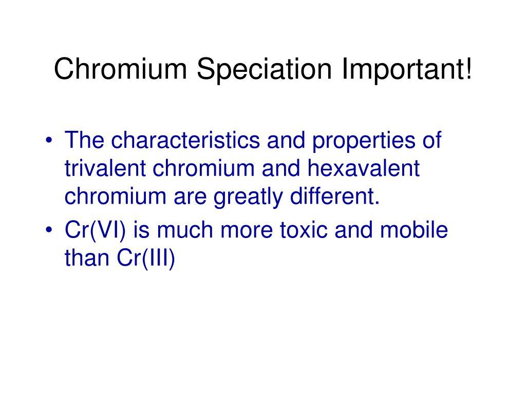 Chromium Speciation Important!