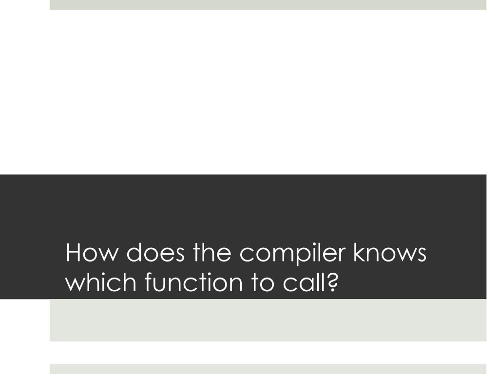 How does the compiler knows which function to call?