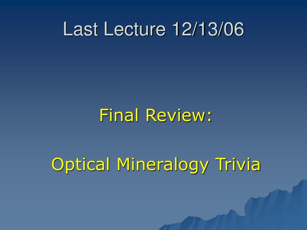 Last Lecture 12/13/06