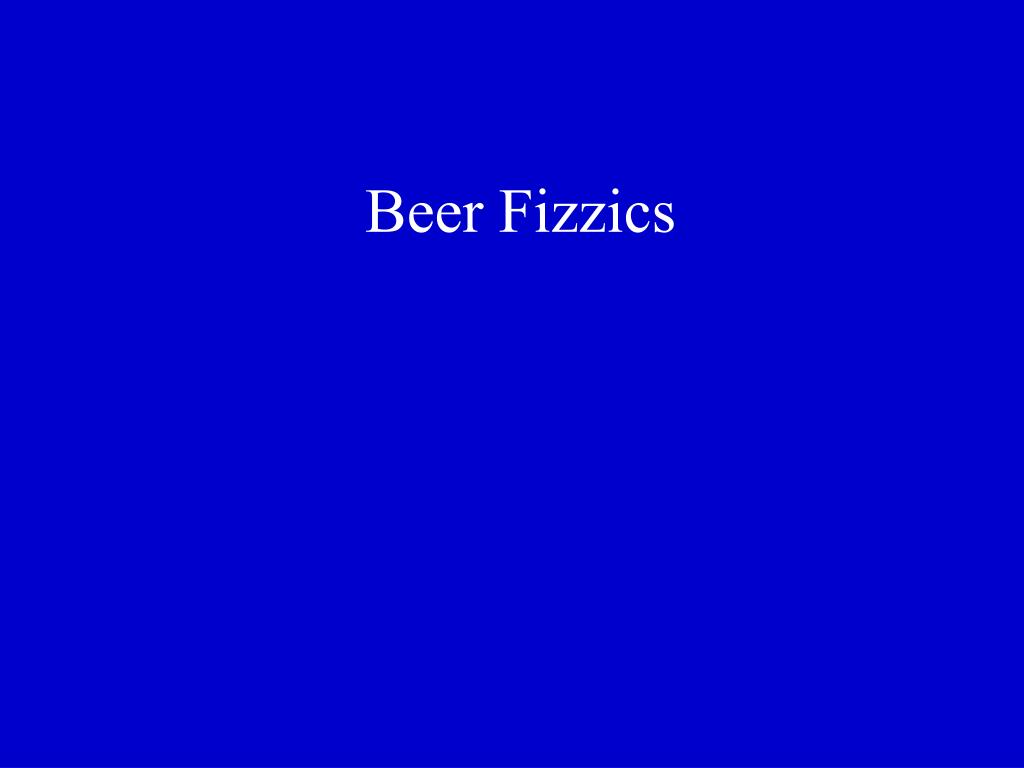 Beer Fizzics