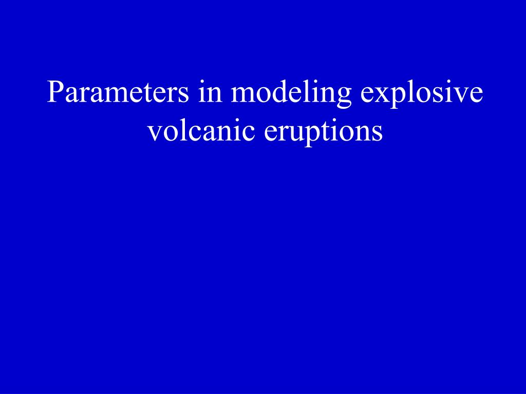 Parameters in modeling explosive volcanic eruptions