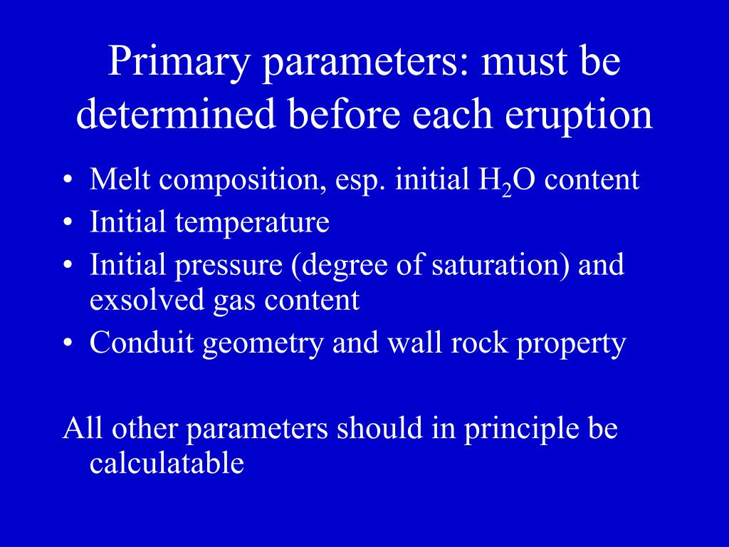Primary parameters: must be determined before each eruption