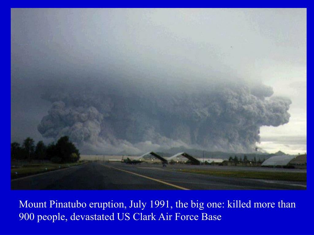 Mount Pinatubo eruption, July 1991, the big one: killed more than 900 people, devastated US Clark Air Force Base