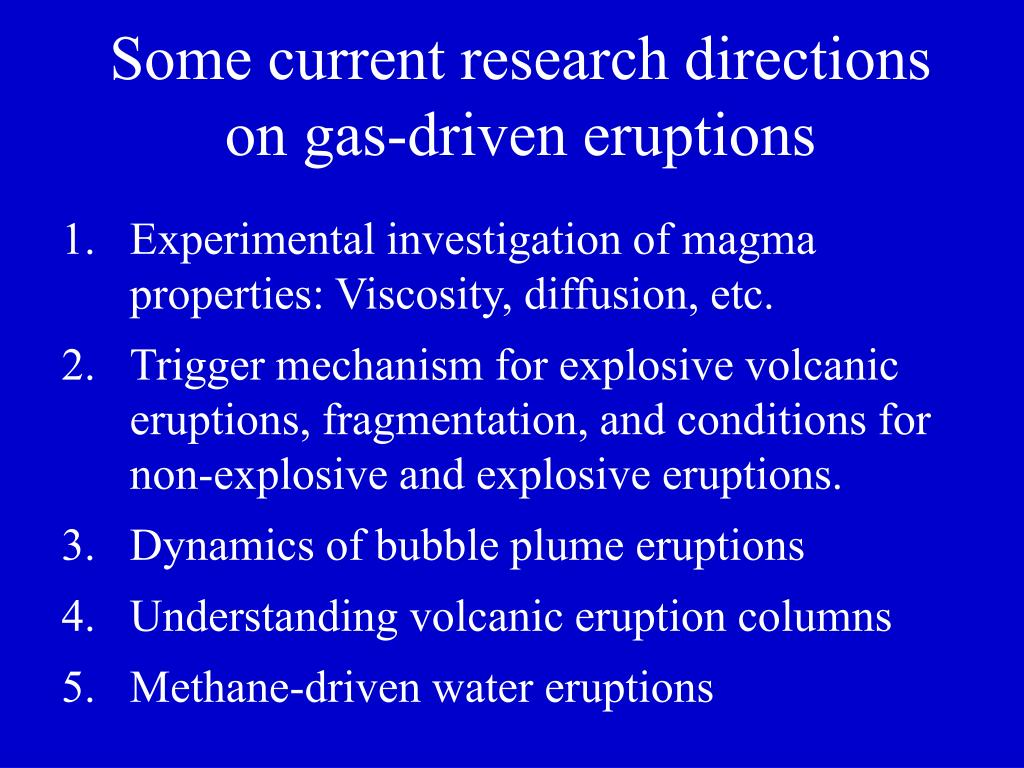 Some current research directions on gas-driven eruptions
