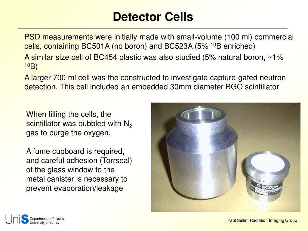 PSD measurements were initially made with small-volume (100 ml) commercial cells, containing BC501A (no boron) and BC523A (5%