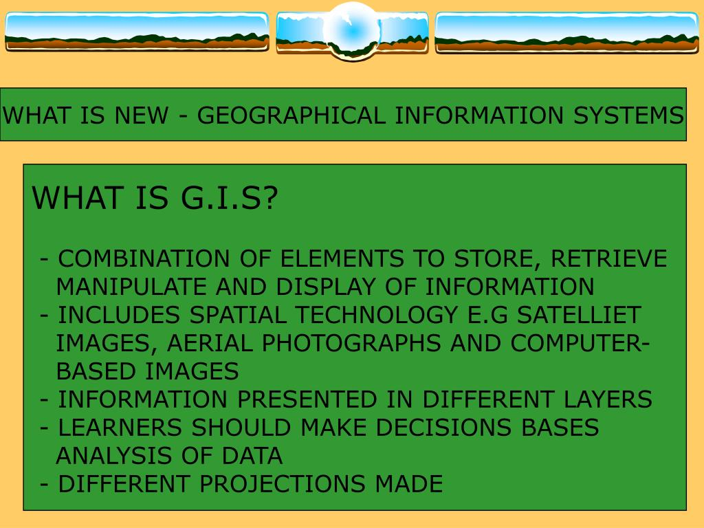 WHAT IS NEW - GEOGRAPHICAL INFORMATION SYSTEMS