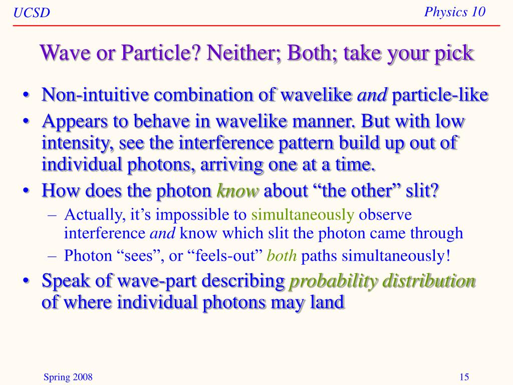 Wave or Particle? Neither; Both; take your pick