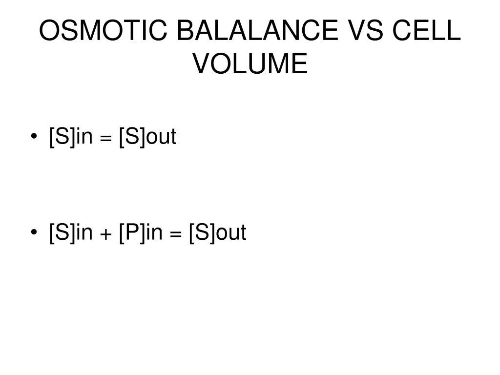 OSMOTIC BALALANCE VS CELL VOLUME