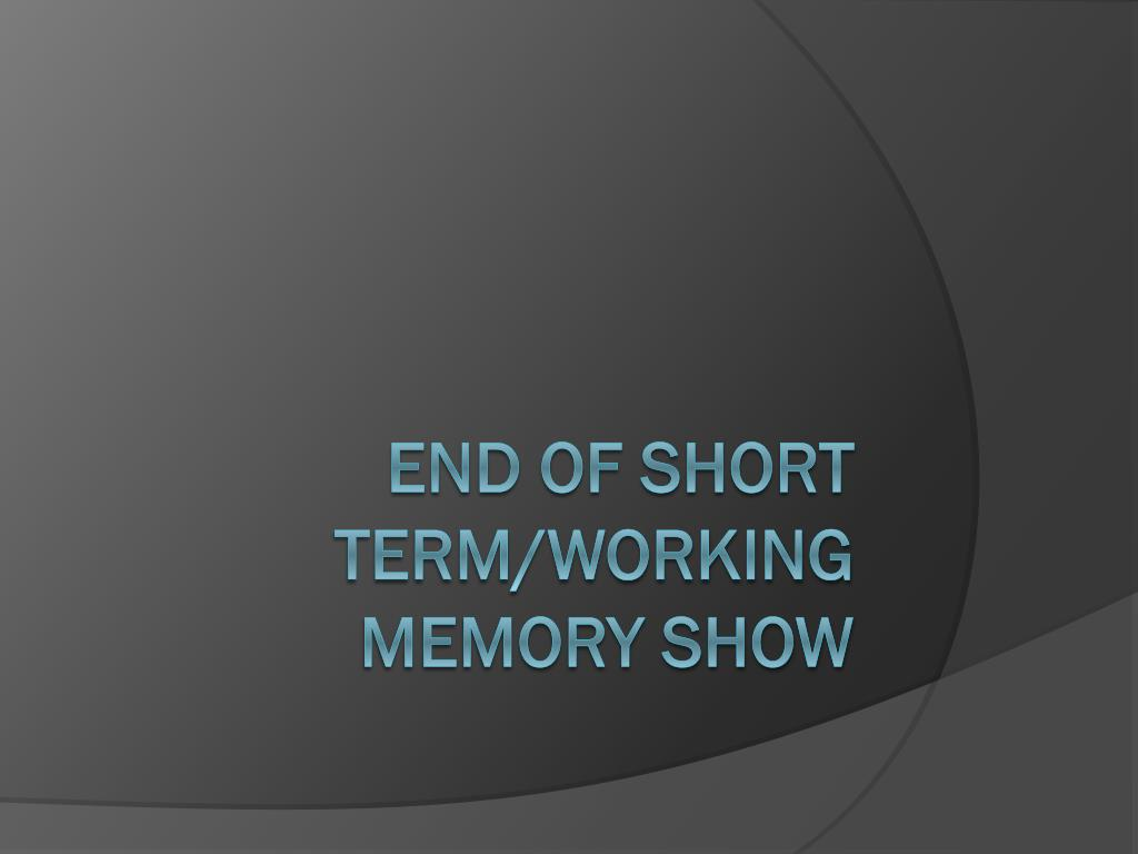 End of Short Term/Working Memory Show