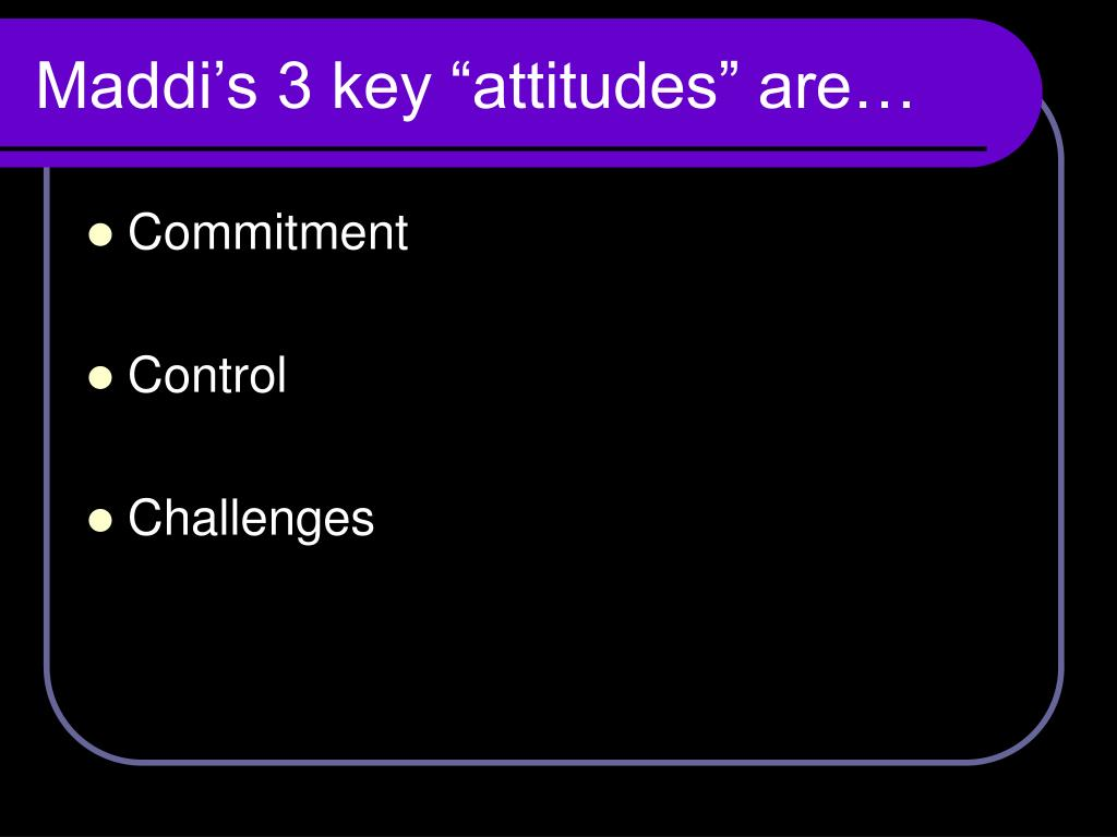 """Maddi's 3 key """"attitudes"""" are…"""