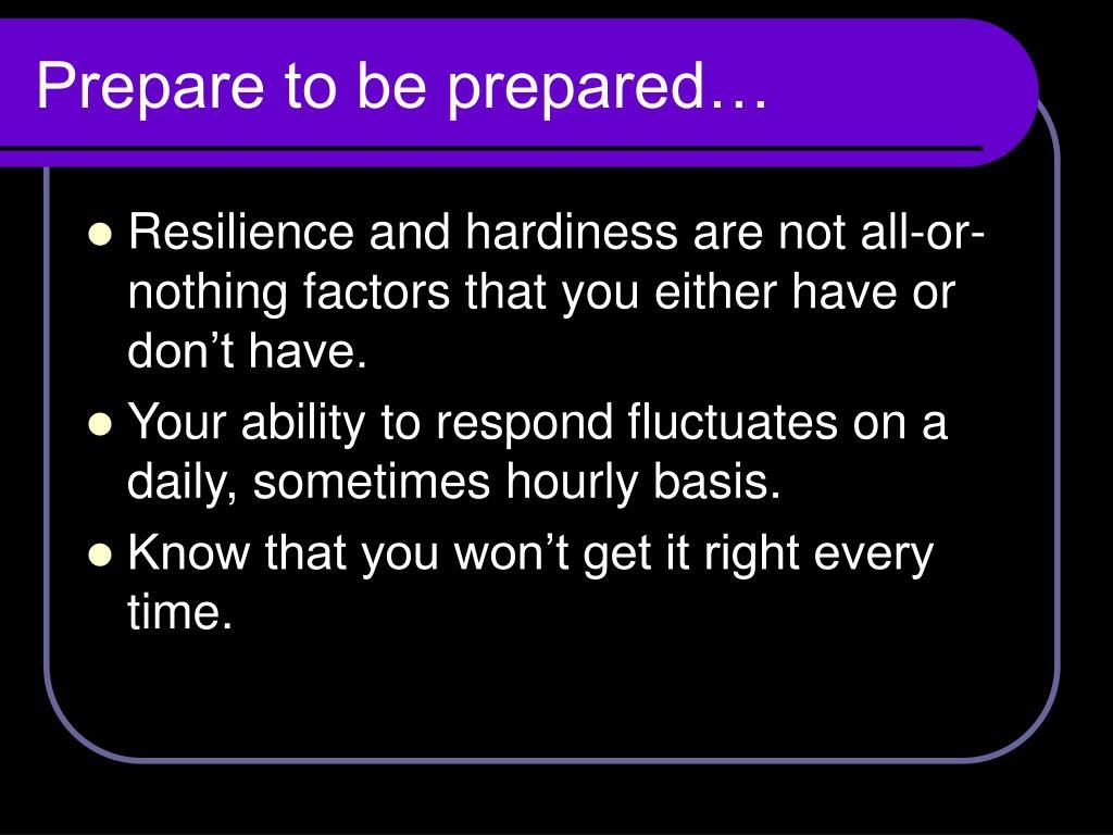 Prepare to be prepared…