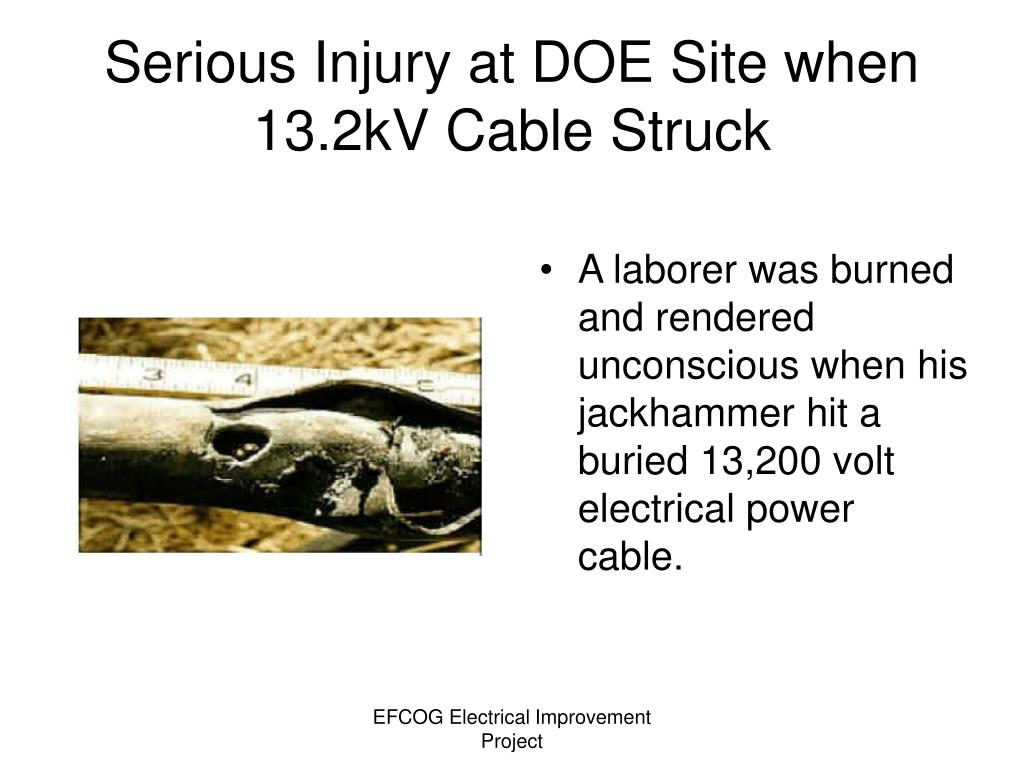 A laborer was burned and rendered unconscious when his jackhammer hit a buried 13,200 volt electrical power cable.