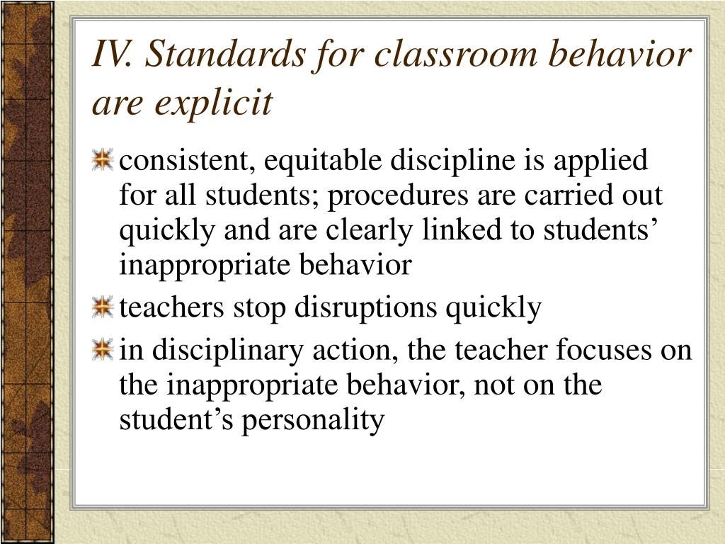 IV. Standards for classroom behavior are explicit