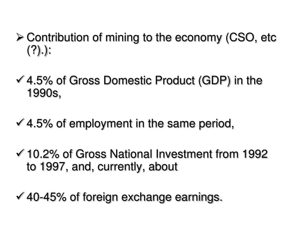 Contribution of mining to the economy (CSO, etc (?).):
