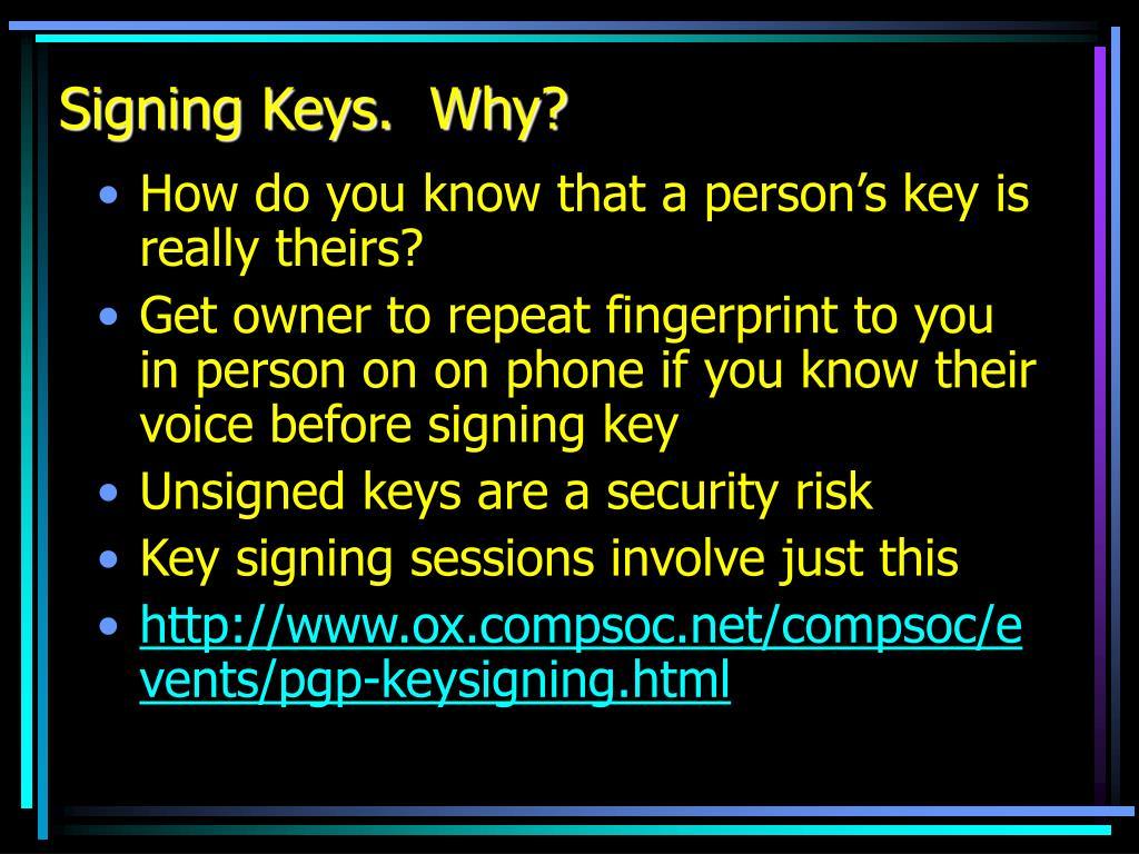 Signing Keys.  Why?