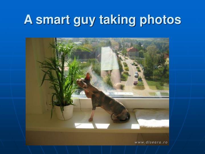 A smart guy taking photos