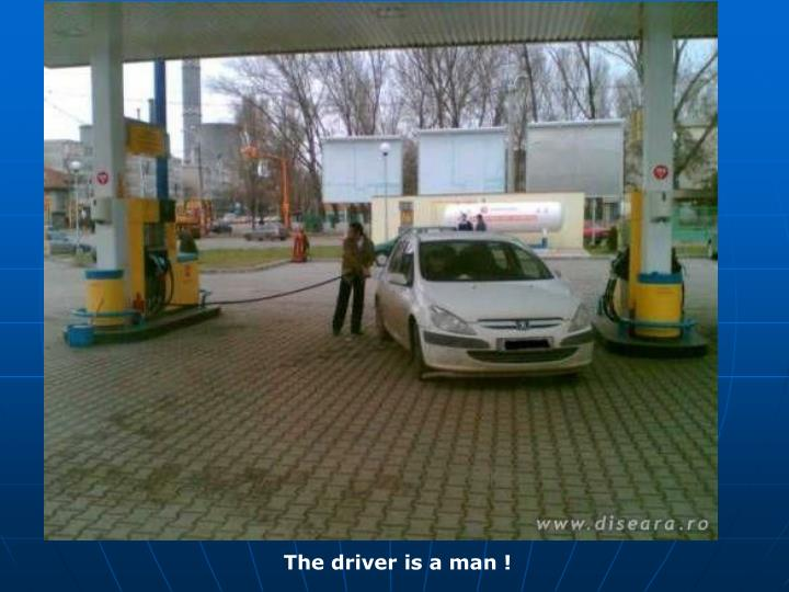The driver is a man !