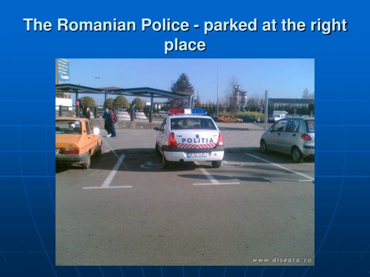 The Romanian Police - parked at the right place